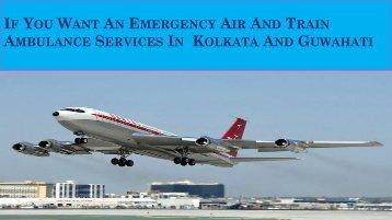 If You Want An Emergency Air And Train Ambulance Services in Kolkata and Guwahati