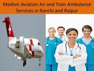 Safe and Best Air and Train Ambulance Services in Raipur and Ranchi