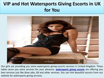 VIP and Hot Watersports Giving Escorts in UK for You