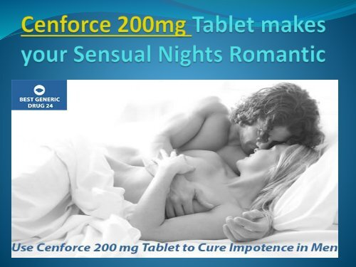 Use Cenforce 200 mg Generic Sildenafil Tablets to Cure Impotence