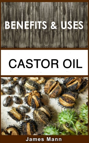 Castor Oil - Benefits and Uses