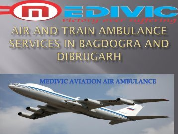 Air and Train Ambulance Services in Bagdogra and Dibrugarh with Medical Team