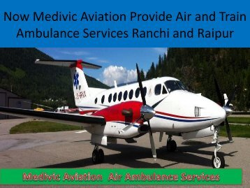 Now Medivic Aviation Provide Air and Train Ambulance Services in Raipur and ranchi