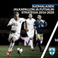 SUOMALAISEN JALKAPALLON JA FUTSALIN STRATEGIA 2016-2020