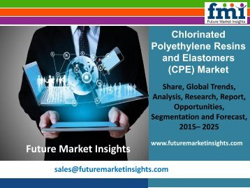 Chlorinated Polyethylene Resins and Elastomers (CPE) Market, 2015-2025 by Segmentation Based on Product, Application and Region