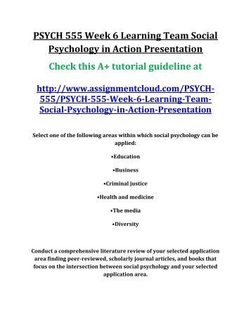 social psychology in action presentation This file includes psych 555 week 6 learning team assignment social psychology in action presentation psychology - general psychology select one of the following areas of within which social psychology can be applied:education.