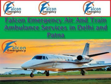 Get 24-Hours Emergency Ambulance Services in Delhi and Patna by Falcon Emergency