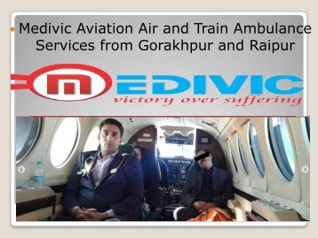 Medivic Aviation Air and Train Ambulance Services in Gorakhpur and Raipur