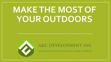 MAKE THE MOST OF YOUR OUTDOORS