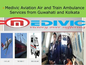 Medivic Aviation Air and Train Ambulance Services in Guwahati and Kolkata