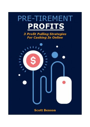 Pretirement Profits 3 Profit Pulling Strategies for Cashing-In Online