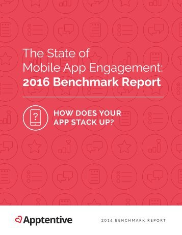 The State of Mobile App Engagement 2016 Benchmark Report