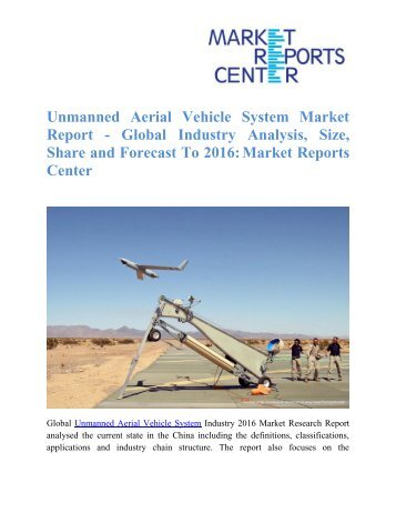 Unmanned Aerial Vehicle System Market Report - Global Industry Analysis, Size, Share and Forecast To 2016: