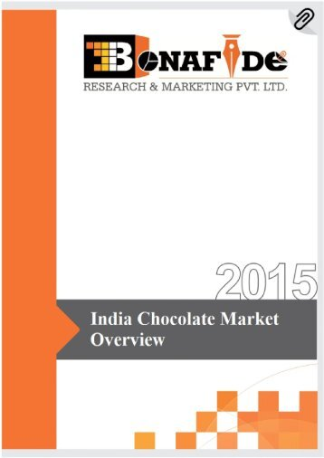 the chocolate market in india Market research report on the chocolate confectionery industry, with chocolate confectionery market share, industry analysis,  chocolate confectionery in india.