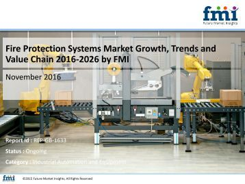 Fire Protection Systems Market Growth, Trends and Value Chain 2016-2026 by FMI