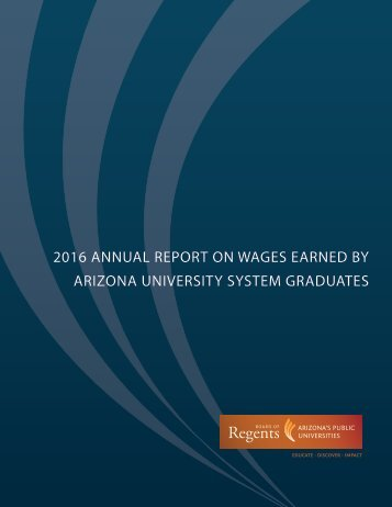 2016 ANNUAL REPORT ON WAGES EARNED BY ARIZONA UNIVERSITY SYSTEM GRADUATES