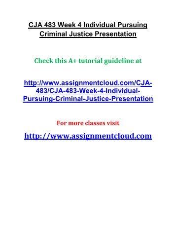 CJA 483 Week 4 Individual Pursuing Criminal Justice Presentation