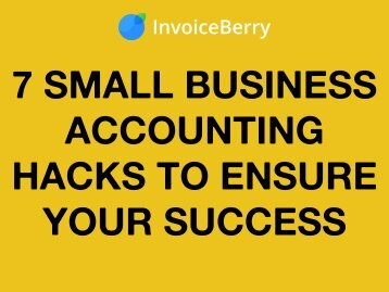 7 Small Business Accounting Hacks to Ensure Your Success