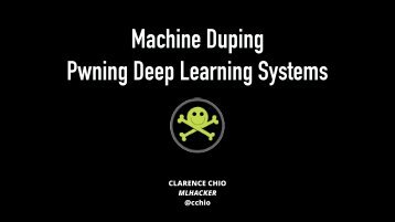 Machine Duping Pwning Deep Learning Systems
