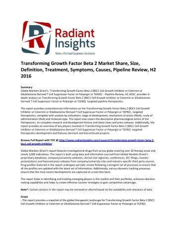 Transforming Growth Factor Beta 2 Market Size, Definition, Treatment, Symptoms, Causes, Pipeline Review, H2 2016