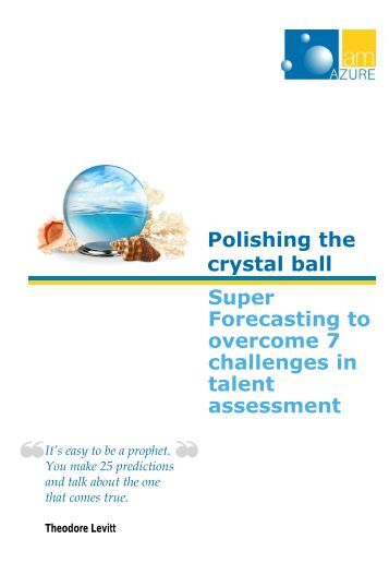 Super Forecasting to overcome 7 challenges in talent assessment