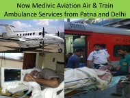 Now Medivic Aviation Medical  Air & Train Ambulance Services from Patna and Delhi