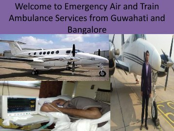 Medical  Emergency Air and Train Ambulance Services in Guwahati and  Bangalore
