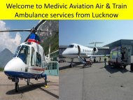 Welcome to Medivic Aviation Air and Train Ambulance Services from Lucknow and Varanasxi