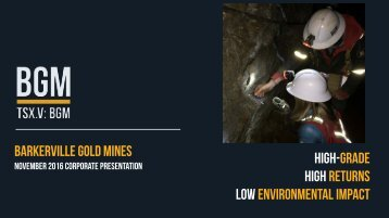 Barkerville Gold Mines HIGH-GRADE HIGH RETURNS LOW environmental IMPACT