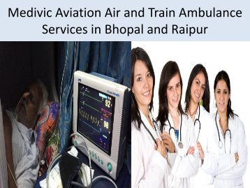Medivic Aviation Provide  Air and Train Ambulance Services from Raipur and Bhopal