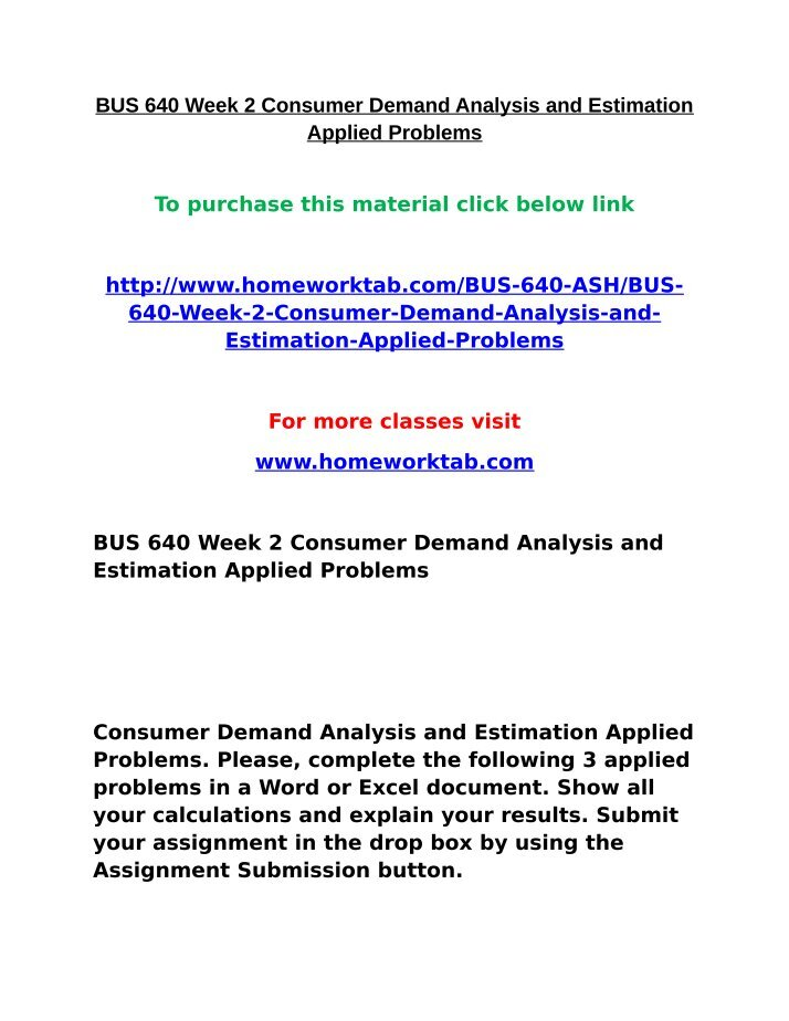 week 2 applied problems Consumer demand analysis and estimation applied problems name managerial economics bus 640 640 week 2 assignment 2 please, complete the following 3 applied problems in a word or excel document.