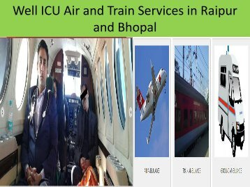 Now Well ICU Air and Train Services in Raipur and Bhopal by Medivic Aviation