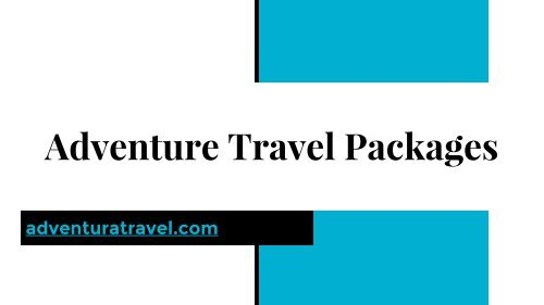 Adventure Travel Packages   Best Holiday Vacations