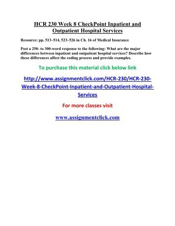 hcr 230 week 8 inpatient and outpatient hospital services checkpoint Assignment understanding the collection process nbsp you a+ 1378 hcr230 inpatient and outpatient hospital services: hcr 230 week 8 checkpoint inpatient and.