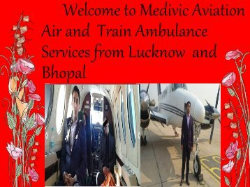 Welcome to Medivic Aviation Air and  Train Services from Lucknow and Bhopal with Medical facilities