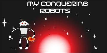 My Conquering Robots