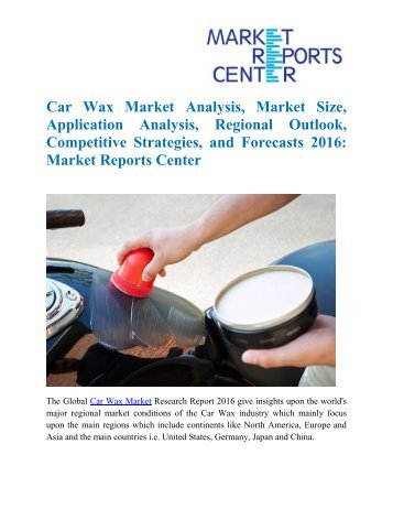 Car Wax Market Analysis, Market Size, Application Analysis, Regional Outlook, Competitive Strategies, and Forecasts 2016: