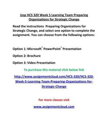 UOP HCS 320 Week 5 Learning Team Preparing Organizations for Strategic Change