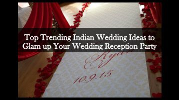 Top Trending Indian Wedding Ideas to Glam up Your Wedding Reception Party