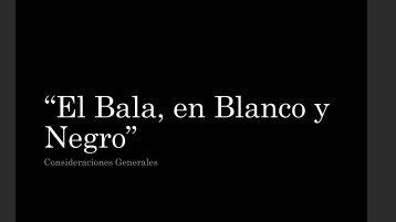 """""""El Bala en Blanco y Negro"""""""