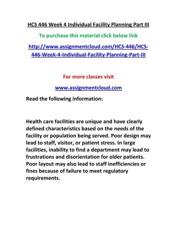 facility planning part 3 hcs 446 This tutorial contains 2 papers hcs 446 week 3 facility planning-floor plan part 1 health care facilities are unique and have clearly defined characteristics based on the needs of the facility or population being served.