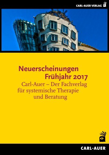 Neuerscheinungen Frühjahr 2017 | Carl-Auer – Der Fachverlag für systemische Therapie und Beratung (Buchhandelsvorschau)