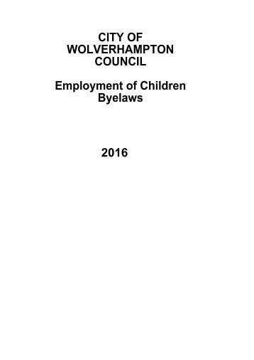 CITY OF WOLVERHAMPTON COUNCIL Employment of Children Byelaws 2016