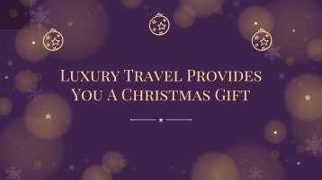 Christmas Special Gifts From Luxury Travel