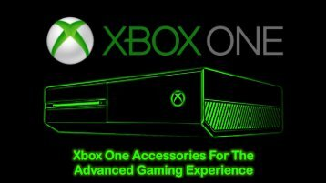 Xbox One Accessories For The Advanced Gaming Experience