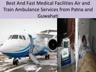 Best And Fast Medical Facilities Air and Train  from Patna and Guwahati Provide by Medivic Aviation