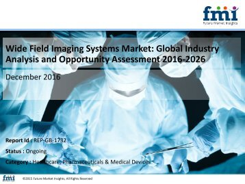 Wide Field Imaging Systems Market size and Key Trends in terms of volume and value 2016-2026