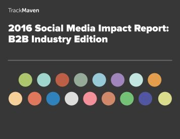 2016 Social Media Impact Report B2B Industry Edition