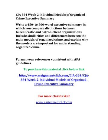 models organized crime executive summary For more course tutorials visit wwwcja384com this tutorial contains 2 different papers 1 individual assignment: models of organized crime executive summary write a 350- to 700-word executive summary in which you compare the distinctions between bureaucratic and patron-client organizations.