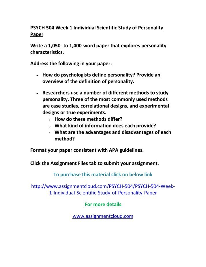 scientific study of personality paper Provide an overview of the definition of personality researchers use a number of different methods to study personality three of the most commonly used methods are case studies, correlational designs, and experimental designs or true experiments.